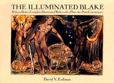 The Illuminated Blake: William Blake's Complete Illuminated Works with a Plate-By-Plate Commentary - Blake, William, and Erdman, David V (Editor)