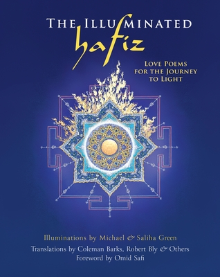 The Illuminated Hafiz: Love Poems for the Journey to Light - Hafiz, and Barks, Coleman (Translated by), and Bly, Robert (Translated by), and Safi, Omid (Foreword by), and Booth, Peter...