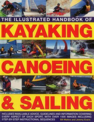The Illustrated Handbook of Kayaking, Canoeing & Sailing: A Practical Guide to the Techniques of Film Photography, Shown in Over 400 Step-By-Step Examples - Mattos, Bill, and Evans, Jeremy