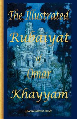 The Illustrated Rubaiyat of Omar Khayyam: Special Edition - Khyamm, Omar, and Fitzgerald, Edward J (Translated by)