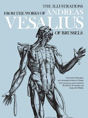 The Illustrations from the Works of Andreas Vesalius of Brussels - Vesalius, Andreas, Dr., and Saunders, J B (Editor), and O'Malley, Charles (Editor)
