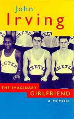 The Imaginary Girlfriend: A Memoir - Irving, John