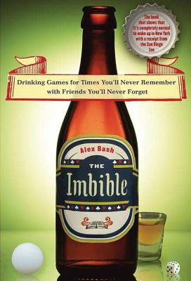 The Imbible: Drinking Games for Times You'll Never Remember with Friends You'll Never Forget - Bash, Alex