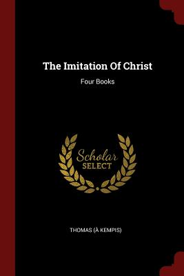 The Imitation of Christ: Four Books - Kempis), Thomas (a