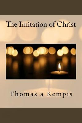 The Imitation of Christ - A Kempis, Thomas, and Benham, William (Translated by)