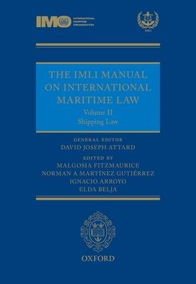 The IMLI Manual on International Maritime Law: Volume II: Shipping Law - Attard, David (Editor), and Fitzmaurice, Malgosia (Editor), and Arroyo, Ignacio (Editor)