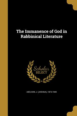 The Immanence of God in Rabbinical Literature - Abelson, J (Joshua) 1873-1940 (Creator)