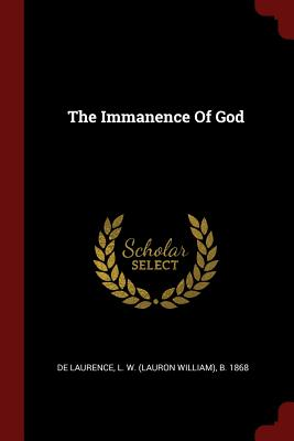 The Immanence of God - De Laurence, L W (Lauron William) B (Creator)