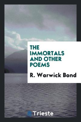 The Immortals and Other Poems - Bond, R Warwick