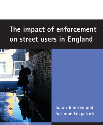 The Impact of Enforcement on Street Users in England - Johnsen, Sarah, and Fitzpatrick, Suzanne