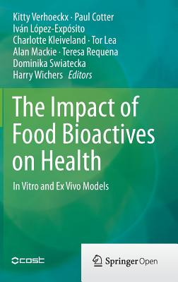 The Impact of Food Bio-Actives on Gut Health: In Vitro and Ex Vivo Models - Verhoeckx, Kitty (Editor), and Cotter, Paul (Editor), and Lopez-Exposito, Ivan (Editor)