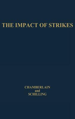 The Impact of Strikes: Their Social and Economic Costs - Chamberlain, Neil W, and Schilling, Jane Metzger, and Unknown