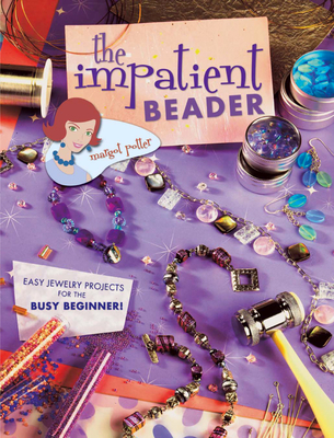 The Impatient Beader: Easy Jewelry Projects for the Busy Beginner! - Potter, Margot