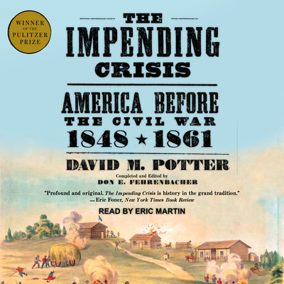 The Impending Crisis: America Before the Civil War: 1848-1861 - Potter, David M