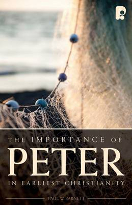 The Importance of Peter in Early Christianity - Barnett, Paul