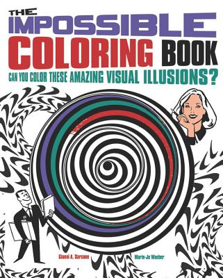 The Impossible Coloring Book: Can You Color These Amazing Visual Illusions? - Sarcone, Gianni