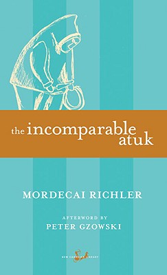 The Incomparable Atuk - Richler, Mordecai, and Gzowski, Peter (Afterword by)