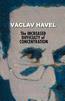 The Increased Difficulty of Concentration (Havel Collection) - Havel, Vaclav, and Havel, Vaaclav, and Simek, Stepan (Translated by)