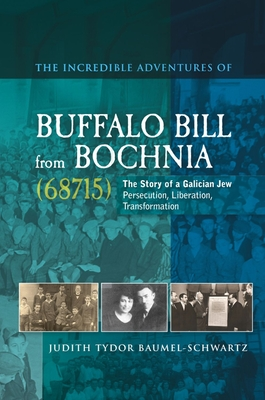 The Incredible Adventures of Buffalo Bill from Bochnia (68715): The Story of a Galician Jew: Persecution, Liberation, Transformation - Baumel-Schwartz, Judith Tydor