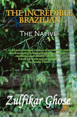 The Incredible Brazilian: The Native - Ghose, Zulfikar