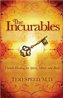 The Incurables: Unlock Healing for Spirit, Mind, and Body - Speed, Teri, MD