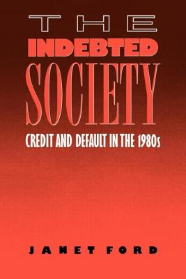 The Indebted Society Credit and Default - Ford, Janet