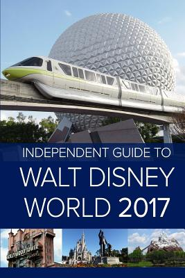 The Independent Guide to Walt Disney World 2017 - Costa, Giovanni, and Guidebooks, Independent (Editor)