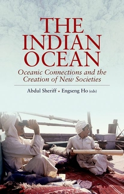 The Indian Ocean: Oceanic Connections and the Creation of New Societies - Sheriff, Abdul (Editor), and Ho, Enseng (Editor)