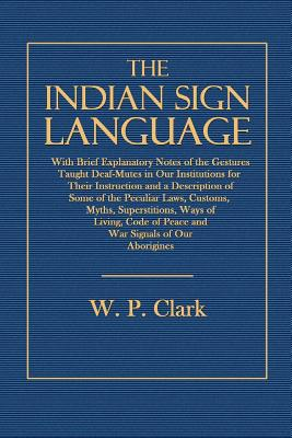 The Indian Sign Language - Clark, W P