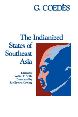 The Indianized States of Southeast Asia - Coedes, George, and Vella, Walter F (Editor), and Cowing, Sue Brown (Translated by)