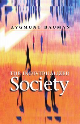 The Individualized Society - Bauman, Zygmunt, Professor