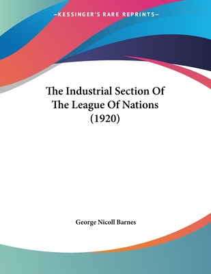 The Industrial Section of the League of Nations (1920) - Barnes, George Nicoll