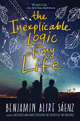 The Inexplicable Logic of My Life - Saenz, Benjamin Alire