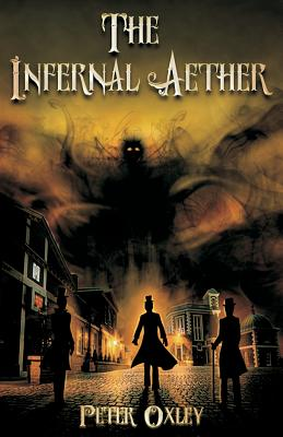 The Infernal Aether - Oxley, Peter, and Harten, John (Editor)
