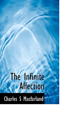 The Infinite Affection - Macfarland, Charles S