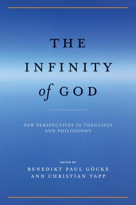 The Infinity of God: New Perspectives in Theology and Philosophy - Gocke, Benedikt Paul (Editor), and Tapp, Christian (Editor)