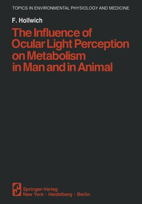 The Influence of Ocular Light Perception on Metabolism in Man and in Animal - Hollwich, F