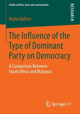 The Influence of the Type of Dominant Party on Democracy: A Comparison Between South Africa and Malaysia - Kassner, Malte