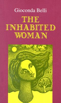The Inhabited Woman - Belli, Gioconda, and March, Kathleen (Translated by), and Randall, Margaret (Foreword by)