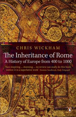 The Inheritance of Rome: A History of Europe from 400 to 1000 - Wickham, Chris