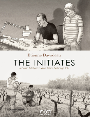 The Initiates: A Comic Artist and a Wine Artisan Exchange Jobs - Davodeau, Etienne