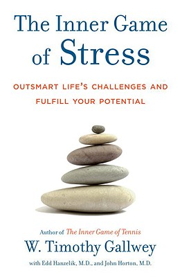 The Inner Game of Stress: Outsmart Life's Challenges and Fulfill Your Potential - Gallwey, W Timothy, and Hanzelik, Edd, and Horton, John