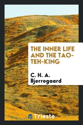 The Inner Life and the Tao-Teh-King - Bjerregaard, C H a