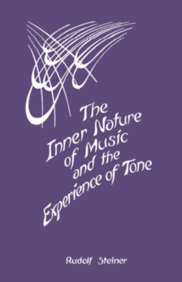 The Inner Nature of Music and the Experience of Tone - Steiner, Rudolf, and St Goar, Maria (Translated by), and Wulsin, Alice (Editor)