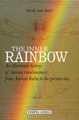 The Inner Rainbow: An Illustrated History of Human Consciousness from Ancient India to the Present Day - Oort, Henk van
