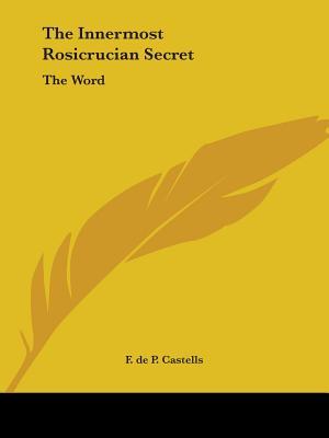 The Innermost Rosicrucian Secret: The Word - Castells, F de P