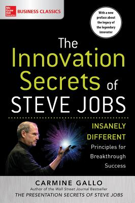 The Innovation Secrets of Steve Jobs: Insanely Different Principles for Breakthrough Success - Gallo, Carmine