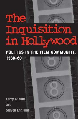 The Inquisition in Hollywood: Politics in the Film Community, 1930-60 - Ceplair, Larry, Professor