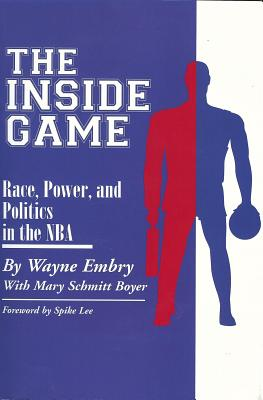 The Inside Game: Race, Power, and Politics in the NBA - Embry, Wayne, and Schmitt Boyer, Mary