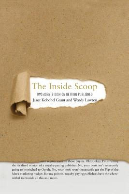 The Inside Scoop: Two Agents Dish on Getting Published - Lawton, Wendy, and Grant, Janet Kobobel